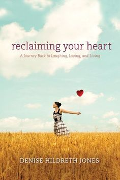 Reclaiming Your Heart: A Journey Back to Laughing, Loving, and Living by Denise Hildreth Jones