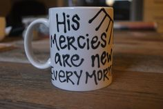 Love this coffee mug.  What a great reminder every morning.  :)