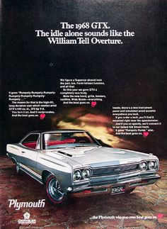 1968 Plymouth GTX original vintage advertisement. The idle alone sounds like the William Tell Overture. It goes Rumpety-Rumpety-Rumpety-Rumpety. The reason for that is the high-lift, long duration cam which nestles amid GTX's 440 cu.in. 375hp V8. Famed 426 Hemi available. And the beat goes on.