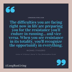 The difficulties you are facing right now in life are preparing you for the resistance you'll endure in running. and vice versa. When you see resistance in its totality, you'll recognize the opportunity in everything Learn To Run, How To Start Running, How To Run Faster, How To Run Longer, Up Quotes, Motivational Quotes, Inspirational Quotes, Life Quotes, Marathon Quotes
