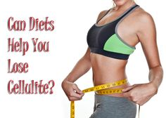 Can diets help you lose cellulite?