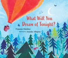What Will You Dream of Tonight? by Frances Stickley illustrated byAnuska Allepuz