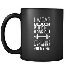 Fitness I wear black when I work out it's like a funeral for my fat 11oz Black Mug-Drinkware-Teelime | shirts-hoodies-mugs