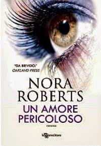 """""""Leggere è... Sognare"""": """"Un Amore Pericoloso""""  di  Nora Roberts"""