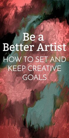 Be a Better Artist - How to Set and Keep Creative Goals. Setting and meeting your goals is important to becoming a better artist. Learn the best goal setting tips for your creative work and start seeing results! Read now or Pin for later.