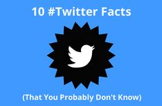 10 #Twitter Facts (That You Probably Don't Know)