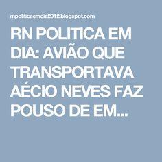 RN POLITICA EM DIA: AVIÃO QUE TRANSPORTAVA AÉCIO NEVES FAZ POUSO DE EM...