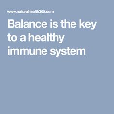 Balance is the key to a healthy immune system