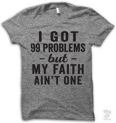 I got 99 problems but my faith ain't one!