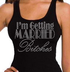 "This ""I'm Getting Married Bitches"" Rhinestone Tank Top is available exclusively at The House of Bachelorette! The perfect Bachelorette Party Tank Top, it is available in 5 colors and is just $17.99!"
