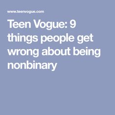 Teen Vogue: 9 things people get wrong about being nonbinary