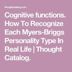 Cognitive functions. How To Recognize Each Myers-Briggs Personality Type In Real Life | Thought Catalog.