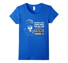 You Don't Stop Riding When You Get Old T-Shirt