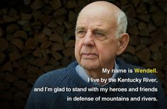 Author Wendell Berry is against mountaintop removal mining, which blows up Appalachian mountains for coal. You can help us stop this horrendous practice by adding your own picture just like Wendell: http://earthjustice.org/mountain-heroes
