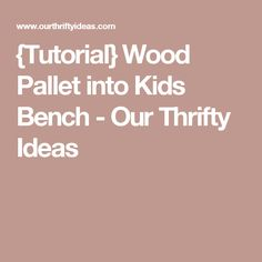 {Tutorial} Wood Pallet into Kids Bench - Our Thrifty Ideas