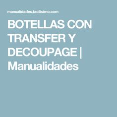 BOTELLAS CON TRANSFER Y DECOUPAGE | Manualidades