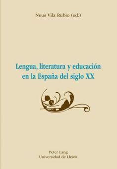 Lengua, literatura y educación en la España del siglo XX / Neus Vila Rubio, (ed.) - Bern [etc.] : Peter Lang ; Lleida : Universidad de Lleida, cop. 2012