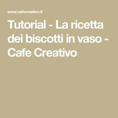 Tutorial - La ricetta dei biscotti in vaso - Cafe Creativo