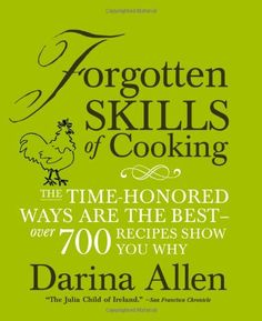 Forgotten Skills of Cooking: The Time-Honored Ways are the Best - Over 700 Recipes Show You Why by Darina Allen http://www.amazon.com/dp/1906868069/ref=cm_sw_r_pi_dp_MRqLtb0KQNBDP688