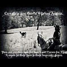 Cowgirls....= Strong, brave, wild, fun, daring, a horses best friend.... That's only half...