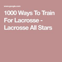 1000 Ways To Train For Lacrosse - Lacrosse All Stars