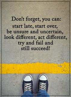 Don't forget you can: start late, start over, be unsure and uncertain, look different, act different, try and fail and still succeed!  #powerofpositivity #positivewords  #positivethinking #inspirationalquote #motivationalquotes #quotes #life #love #hope #