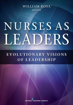 Nurses As Leaders: Evolutionary Visions of Leadership