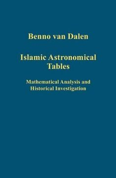 Islamic astronomical tables : mathematical analysis and historical investigation / Benno van Dalen