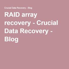 RAID array recovery - Crucial Data Recovery - Blog http://www.crucialdatarecovery.com/ http://www.crucialdatarecovery.com/services/