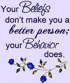 Your behavior makes you a better person quote via www.Facebook.com/LessonsLearnedInLife