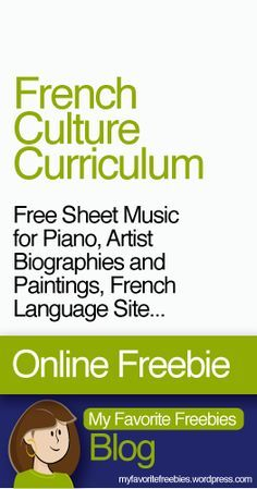 French Culture Curriculum | Free Sheet Music for Piano, Artist Biographies and Paintings, Learn French Site and more - A Goldmine of free stuff! - https://myfavoritefreebies.wordpress.com/2014/03/02/france-free-culture-language-arts-homeschool-curriculum/