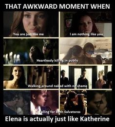 Hey come on Elena hasn't killed half as many people as Katherine... I love Katherine, Elena.... Mmmmmm. Not so much.