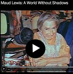 """National Film Board of Canada 1976 short film, """"Maud Lewis - A World Without Shadows"""" by film maker Diane Beaudry"""