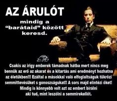 Árulók Qoutes, Life Quotes, Motivational Quotes, Inspirational Quotes, The Godfather, Sarcasm, Lyrics, Sad, Wisdom