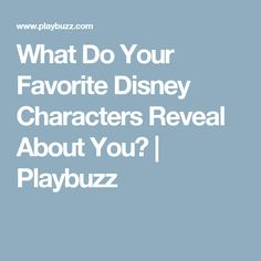 What Do Your Favorite Disney Characters Reveal About You? | Playbuzz
