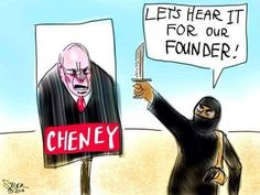 Dick Cheney: Corporate Criminal and Warmonger. Inspiration to angry haters all over the planet.