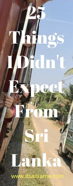 25 Things That took me by Surprise in Sri Lanka. A Travel Blog