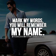 You will remember my name... Entrepreneur Quotes - Quotes for Entrepreneurs on success and entrepreneurship #Entrepreneur #Motivation  www.FearlessMotivation.com
