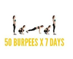 50 Burpees a day for 7 days. This is intense but doable