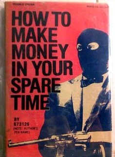 How To Make Money in Your Spare Time (the Patty Hearst method)