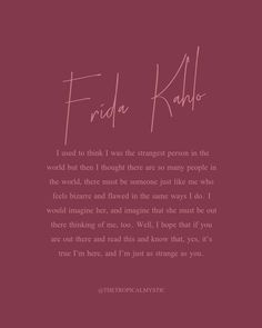 Fridah Kahlo Quotes, Frida Quotes, Muse Quotes, Artist Quotes, Poetry Quotes, Sad Quotes, Woman Quotes, Quotes To Live By, Inspirational Quotes