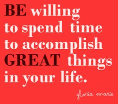 BE willing to spend time (Gloria Marie)