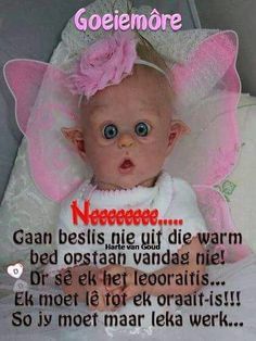 Good Morning Good Night, Good Morning Wishes, Day Wishes, Afrikaanse Quotes, Goeie More, Warm Bed, Morning Quotes, Cute Kids, Van