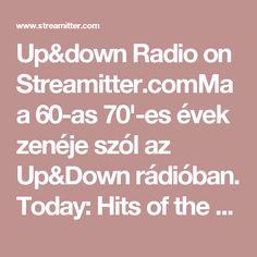 Up&down Radio on Streamitter.comMa a 60-as 70'-es évek zenéje szól az Up&Down rádióban. Today: Hits of the 60', 70' Years in the Up&Down radio