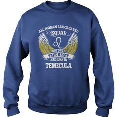 Temecula Shirts All Women Are Created Equal but Only the Best Born in Temecula Tshirts Guys ladies tees Hoodie Sweat Vneck Shirt for women  #gift #ideas #Popular #Everything #Videos #Shop #Animals #pets #Architecture #Art #Cars #motorcycles #Celebrities #