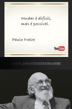 frase psicologia, frases celebres psicologia, frase sobre psicologia, frases de psicologia engraçadas, Paulo Freire, frases Paulo Freire