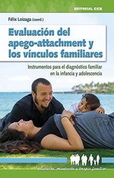 Evaluación del apego-attachment y los vínculos familiares : instrumentos para el diagnóstico familiar en la infancia y adolescencia / Félix Loizaga, (coord.)