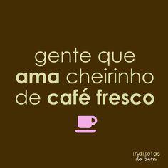 Gente que ama cheiro de café fresco! Eu! humm