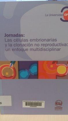 Las Células embrionarias y la clonación no reproductiva : un enfoque multidisciplinar :[Jornadas] / [edición al cuidado de Alberto Omar y Gabriel Bello]