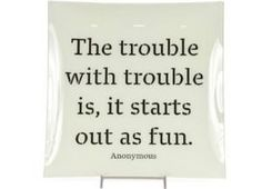 Nothing wrong with a little fun.. Or a little trouble.